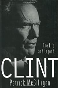 Clint: The Life and Legend by Patrick McGilligan