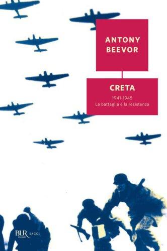 Antony Beevor - Creta: 1941-1945 La battaglia e la resistenza