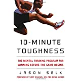 10-Minute Toughness: The Mental Training Program for Winning Before the Game Beginsby Jason Selk