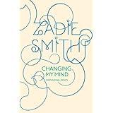 Changing My Mind: Occasional Essays ~ Zadie Smith
