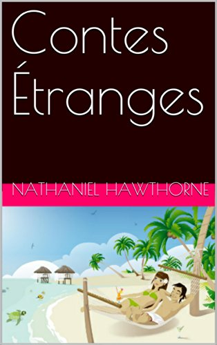 Nathaniel Hawthorne - Contes Étranges (French Edition)