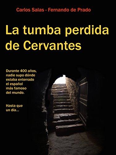 La Tumba Perdida de Cervantes: la tortuosa investigación que terminó con cuatro siglos de olvido.