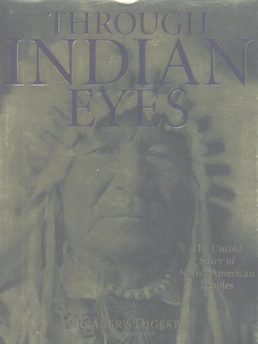 Through Indian Eyes: The Untold Story of Native American Peoples, Editors of Reader's Digest
