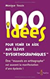 """""""100 Idees pour Venir en Aide aux Enfants """"""""Dysorthographiques"""
