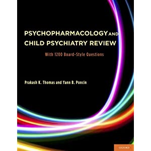 Psychopharmacology and Child Psychiatry Review: With 1200 Board-Style Questions: Prakash K., M.D. Thomas, Yann B., M.D. Poncin: 洋書