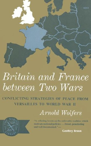 Britain and France between Two Wars: Conflicting Strategies of Peace from Versailles to World War II (Norton Library), Arnold Wolfers