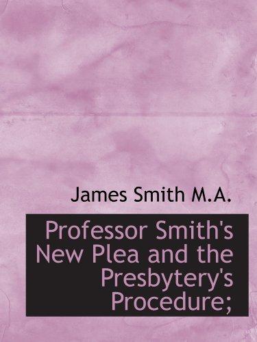 Professor Smith's New Plea and the Presbytery's Procedure;