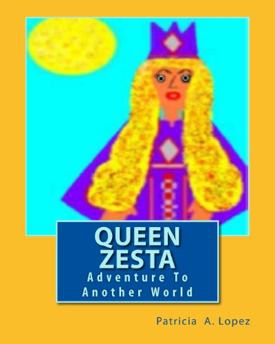 Book: Queen Zesta - Adventure To Another World by Patricia A. Lopez