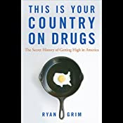 This is Your Country on Drugs: The Secret History of Getting High in America | [Ryan Grim]