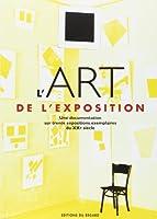 L'Art de l'exposition : Une documentation sur trente expositions exemplaires du XXe siècle
