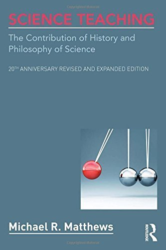 Science Teaching: The Contribution of History and Philosophy of Science, 20th Anniversary Revised and Expanded Edition Paperback Deluxe Edi