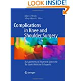 Complications in Knee and Shoulder Surgery: Management and Treatment Options for the Sports Medicine Orthopedist...