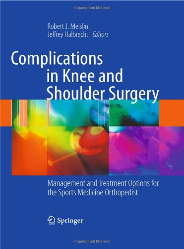 Complications In Knee And Shoulder Surgery: Management And Treatment Options For The Sports Medicine Orthopedist