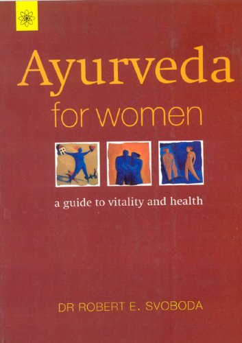 Ayurveda for Woman: A Comprehensive Guide to Vitality and Health