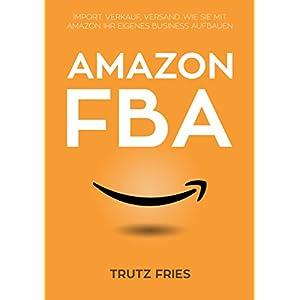Amazon FBA: Import, Verkauf, Versand:  Wie Sie mit Amazon und Private Label Ihr eigenes Business auf