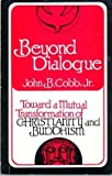 Beyond Dialogue: Toward a Mutual Transformation of Christianity and Buddhism (156p) (0800616472) by Cobb, John B.