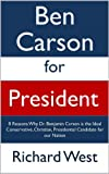 img - for Ben Carson for President: 8 Reasons Why Dr. Benjamin Carson is the Ideal Conservative, Christian, Presidential Candidate for our Nation [Article] book / textbook / text book