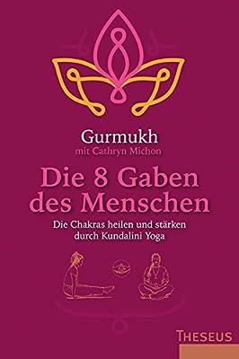 Die 8 Gaben des Menschen: Die Chakras heilen und stärken durch Kundalini Yoga