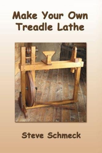 Make Your Own Treadle Lathe: Full Color Edition