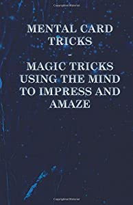Mental Card Tricks - Magic Tricks Using the Mind to Impress and Amaze