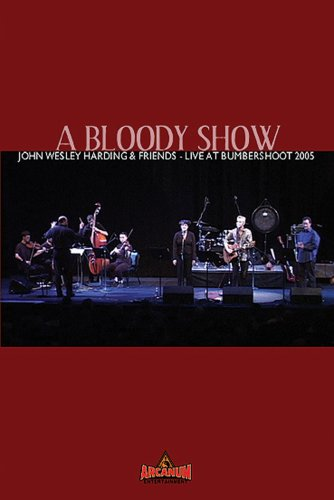 A Bloody Show: John Wesley Harding & Friends Live at Bumbershoot 2005