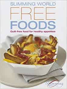 Slimming World S Free Foods  Guilt Free Recipes For Healthy Appetites