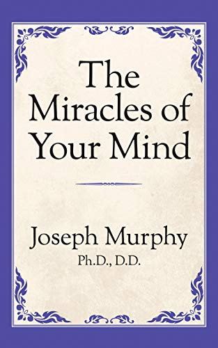 The Miracles of Your Mind [Murphy, Dr. Joseph] (Tapa Blanda)