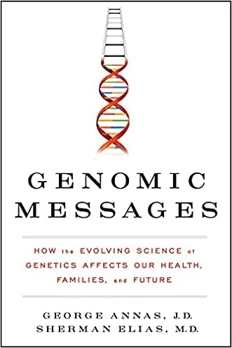 Genomic Messages: How the Evolving Science of Genetics Affects Our Health, Families, and Future