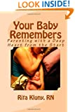 Your Baby Remembers: Parenting with a Deep Heart from the Start