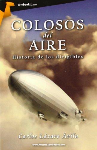 Colosos Del Aire. Historia De Los Dirigibles (Tombooktu historia)