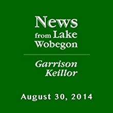 The News from Lake Wobegon from A Prairie Home Companion, August 30, 2014  by Garrison Keillor Narrated by Garrison Keillor