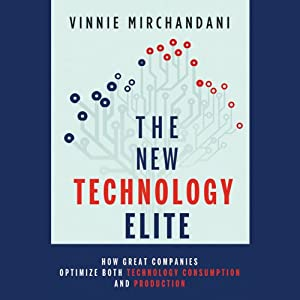 The New Technology Elite: How Great Companies Optimize Both Technology Consumption and Production | [Vinnie Mirchandani]