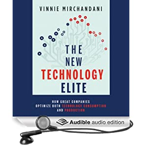 The New Technology Elite: How Great Companies Optimize Both Technology Consumption and Production (Unabridged)
