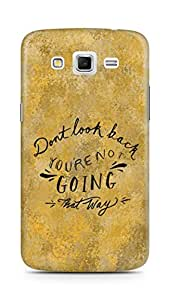 AMEZ dont look back you are not going that way Back Cover For Samsung Galaxy Grand 2 G7102