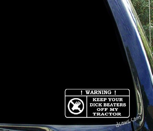 Keep Your Dick Beaters Off My Tractor ~ Funny John Deere International Window Sticker Decal
