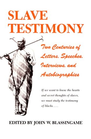 Slave Testimony: Two Centuries of Letters, Speeches,...