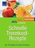 Iss.Dich.schlank - Schnelle Trennkostrezepte: Über 120 Rezepte für maximal 30 Minuten - Ursula Summ