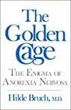 The Golden Cage - the Enigma of Anorexia Nervosa H Bruch