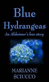 Blue Hydrangeas: An Alzheimer's Love Story by Marianne Sciucco ebook deal