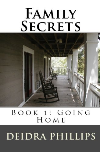 Family Secrets Book 1: Going Home Deidra Phillips