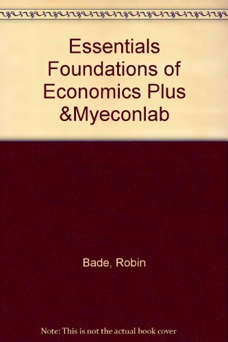 Essentials Foundations of Economics plus & MyEconLab (4th Edition)