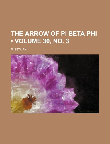 The Arrow of Pi Beta Phi (Volume 30, no. 3)