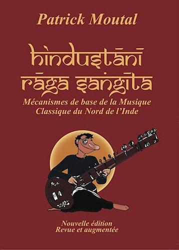 Hindustani Raga Sangita : Mécanismes de base de la musique classique du nord de l'Inde - Patrick Moutal