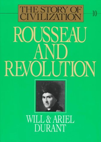 Image for Rousseau and Revolution: A History of Civilization in France, England, and Germany from 1756, and in the Remainder of Europe from 1715 - 1789 (The Story of Civilization X)