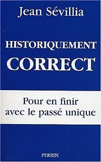 Historiquement correct : pour en finir avec le passé unique, Sévillia, Jean