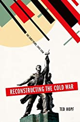 Reconstructing the Cold War: The Early Years, 1945-1958