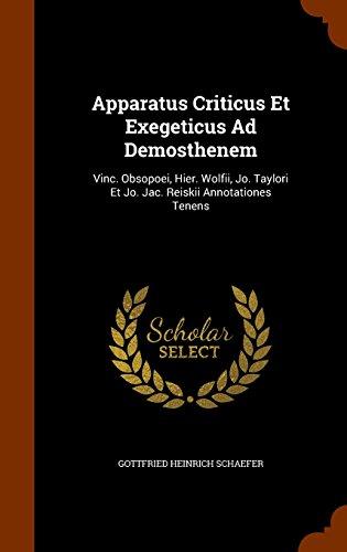 Apparatus Criticus Et Exegeticus Ad Demosthenem: Vinc. Obsopoei, Hier. Wolfii, Jo. Taylori Et Jo. Jac. Reiskii Annotationes Tenens
