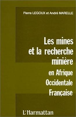 Les Mines et la Recherche minière en Afrique occidentale française : Histoire et témoignages