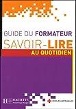 echange, troc Odile Benoit-Abdelkader, Anne Thiébaut - Savoir-Lire au quotidien : Guide du formateur