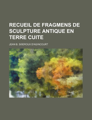 Recueil de fragmens de Sculpture antique en terre cuite